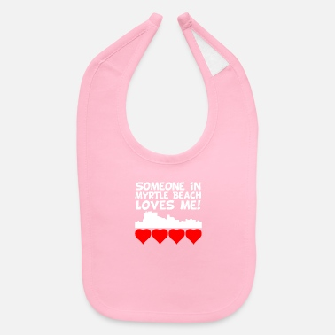 Beach Someone In Myrtle Beach South Carolina Loves Me - Baby Bib