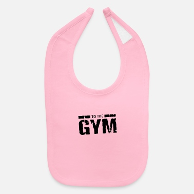 Funny Gym To the gym funny - Baby Bib