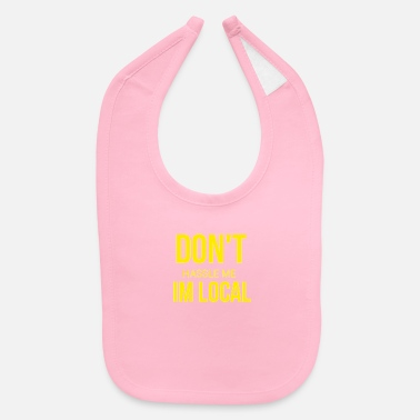 Hassel Free Dont hassel me I'm local - Baby Bib