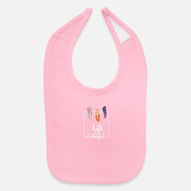Color life is colorful, be colorful - Baby Bib