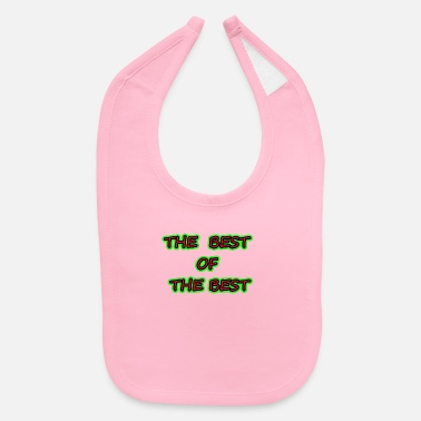 Best Of THE BEST OF THE BEST - Baby Bib