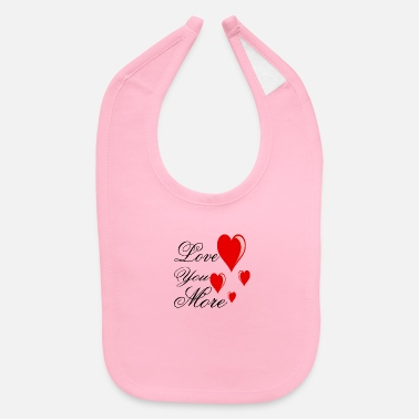 Love You love you more valentine day - Baby Bib