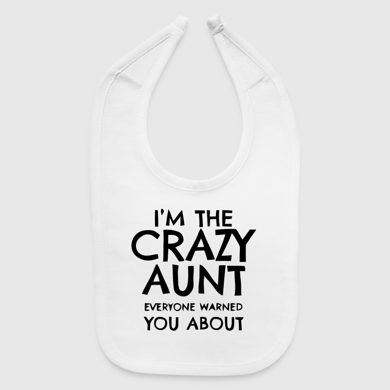 I'M THAT CRAZY AUNT EVERYBODY WARNED YOU ABOUT! - Baby Bib