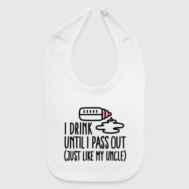 I drink until I pass out just like my uncle - Baby Bib