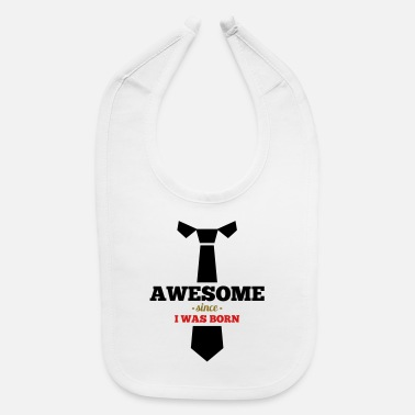 Born In Awesome since i was born! Tie for Nerds .... - Baby Bib