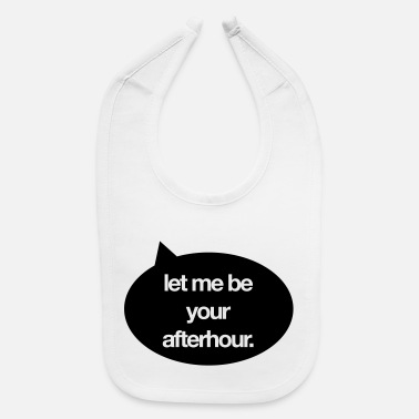 House-music Let me be your afterhour. - Baby Bib