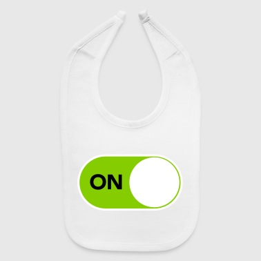 You are smart, tech savvy and unquestionably ON - Baby Bib