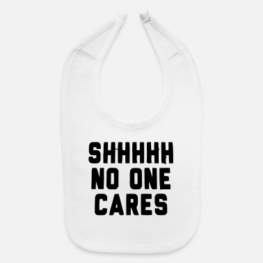 Slut SHHHH NO ONE CARES - Baby Bib