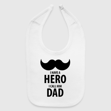 I Love Dad I have a HERO, I call him DAD - Baby Bib