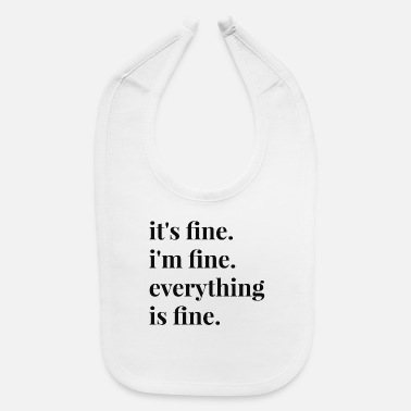 Fine It's Fine I'm Fine Everything Is Fine - Baby Bib