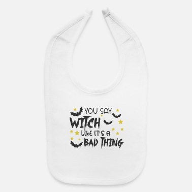 Candy You Say Witch Like It's A Bad Thing - Baby Bib