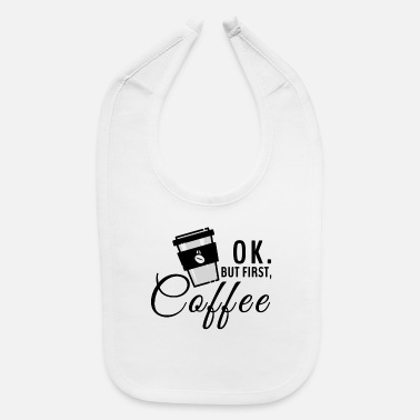 First OK, But First caffe first - Baby Bib