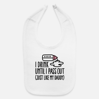 New Baby I drink until I pass out just like my daddy - Baby Bib