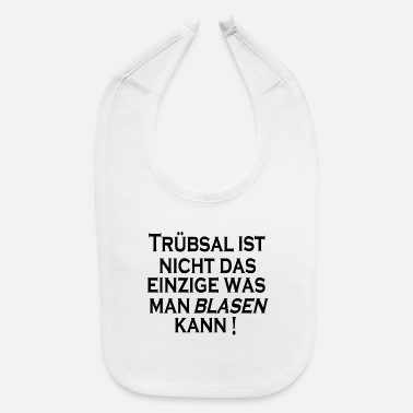 Blasen Truebsal blasen funny saying quote humor gift idea - Baby Bib