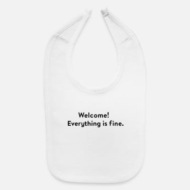 Fine Welcome! Everything is fine. - Baby Bib