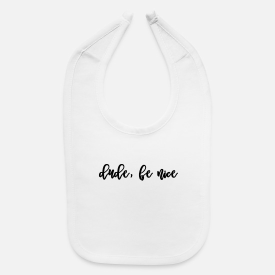 Inspiration Baby Clothing - Dude Be Nice - Baby Bib white