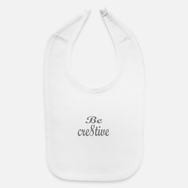 Creativity be creative - Baby Bib
