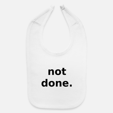 Done Not Done - Baby Bib