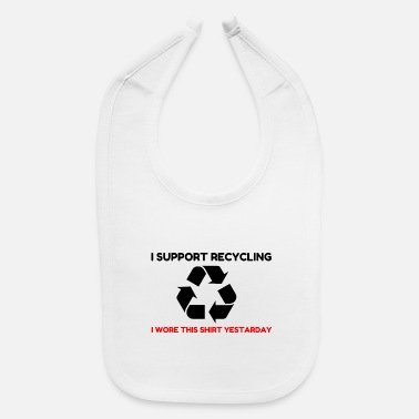 Sayings I support recycling - Baby Bib