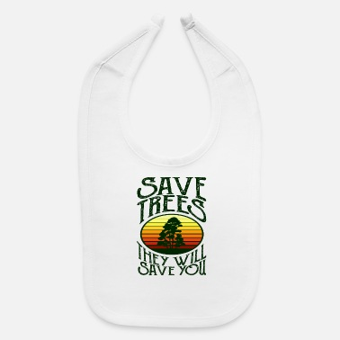 Save Save Trees, They Will Save You - Baby Bib