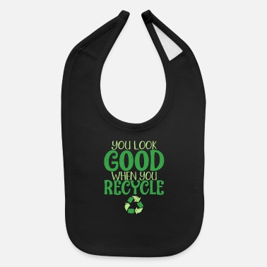 Fun Environment You Look Good When you Recycle - Baby Bib