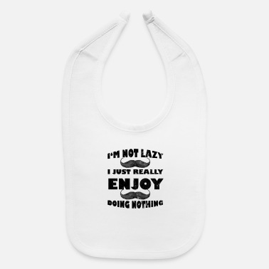 Lazy NOT LAZY - Baby Bib