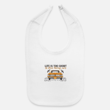 Drive Go By Car Life Is Too Short To Drive Boring Cars - Baby Bib