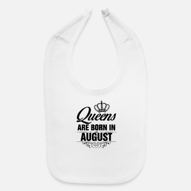 Are Born In August Queens are born in August - Baby Bib
