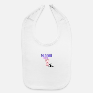 High School Teachers Physical Education High School Teacher - Baby Bib