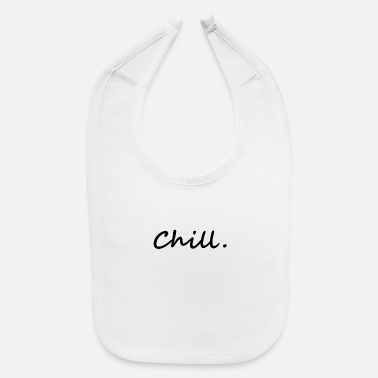 Chill chill. chill out - Baby Bib