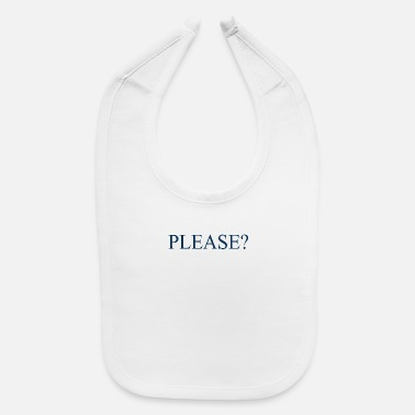 Please Please - Baby Bib