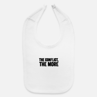 Conflict The conflict the more - Baby Bib