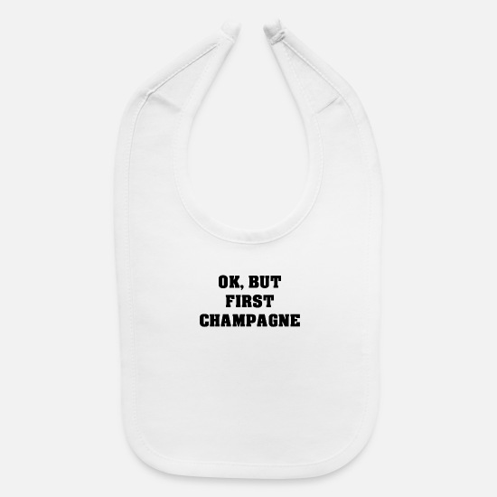 Gift Idea Baby Clothing - Okay but first champagne alcoholic drinker - Baby Bib white