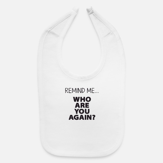 Statement Baby Clothing - remind me who are you agin - Baby Bib white