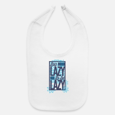 Lazy Too lazy to be lazy - Baby Bib