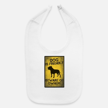 Dog Friendly DOG IS FRIENDLY BEWARE OF OWNER - Baby Bib