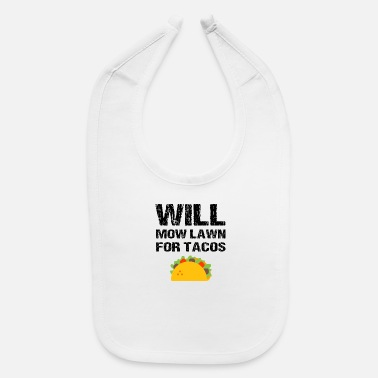Will Mow Lawn For Tacos Fun Grass Cutting Mowing - Baby Bib