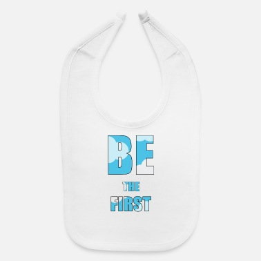 First be the first - Baby Bib