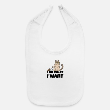 Irony I Do What I Want Cat Kitten Sarcasm Gift - Baby Bib
