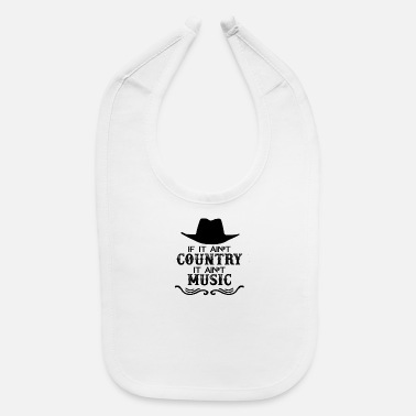 Country If It Ain't Country It Ain't Music - Baby Bib