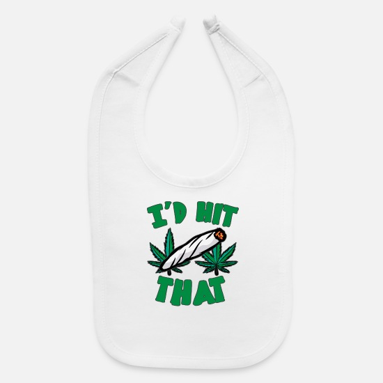 Joint Baby Clothing - I'D HIT THAT Weed Joint Dope Smoking Marijuana - Baby Bib white