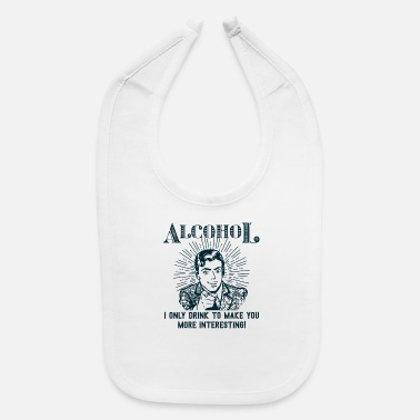 Alce Alcohol i only drink to make you more interesting - Baby Bib