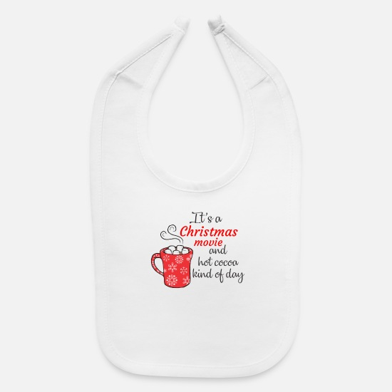 Christmas Baby Clothing - Christmas movie and hot cocoa kind of day - Baby Bib white