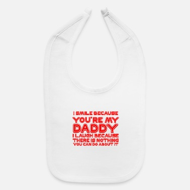 Expression I Smile Because You'Re My Dad I Laugh Because Ther - Baby Bib