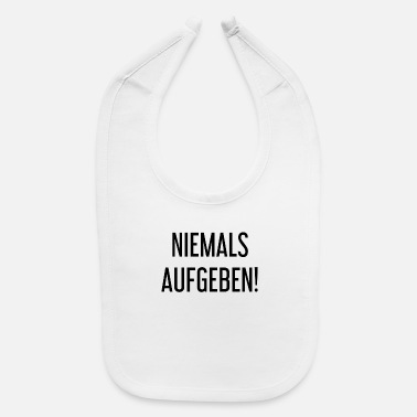 German Never Give Up! (german) - Baby Bib