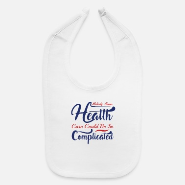 Democrat NOBODY KNEW HEATTH CARE COULD BE SO ... - Baby Bib