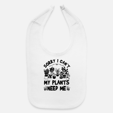 Garden Sorry I Can't My Plants Need Me - Baby Bib