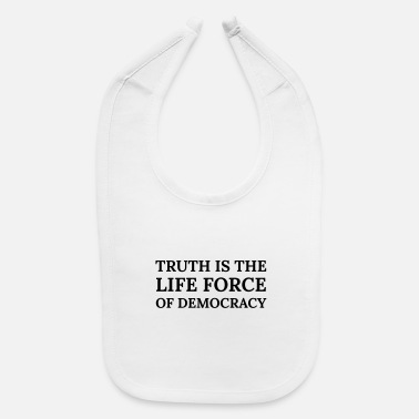 Life Force Text: Truth is the life force of democracy - Baby Bib