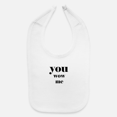 you wow me - Baby Bib