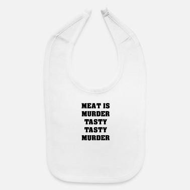 Tasty Meat Is Murder Tasty Tasty Murder - Baby Bib